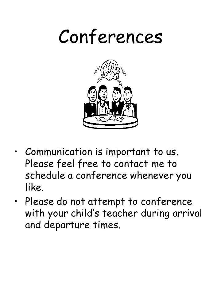 Conferences Communication is important to us. Please feel free to contact me to schedule a conference whenever you like.