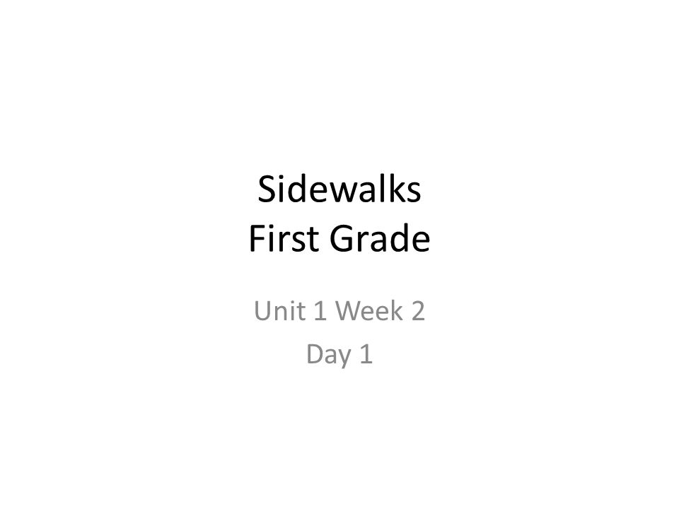 Sidewalks First Grade Unit 1 Week 2 Day 1