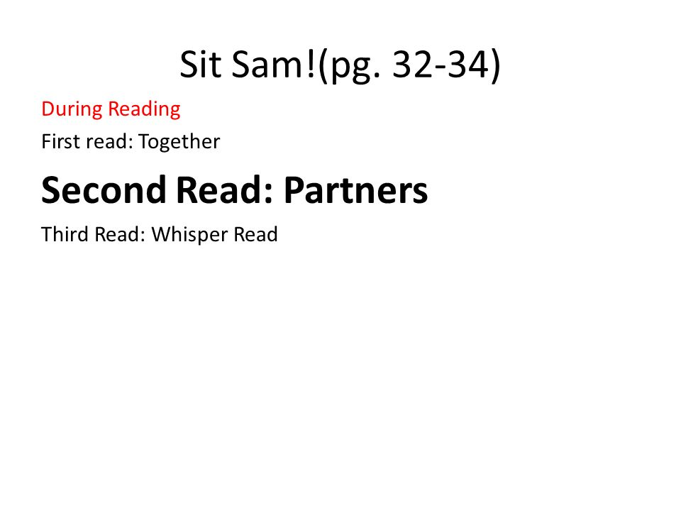 Sit Sam!(pg ) Second Read: Partners During Reading