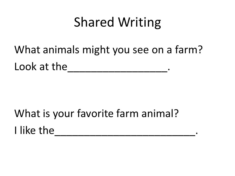 Shared Writing What animals might you see on a farm