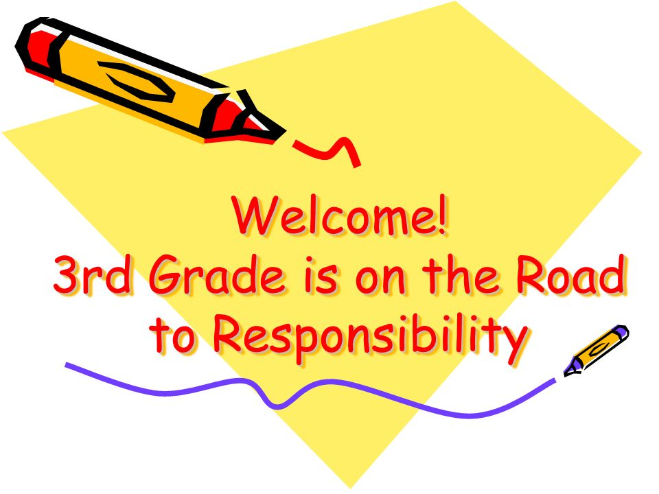 Welcome! 3rd Grade is on the Road to Responsibility
