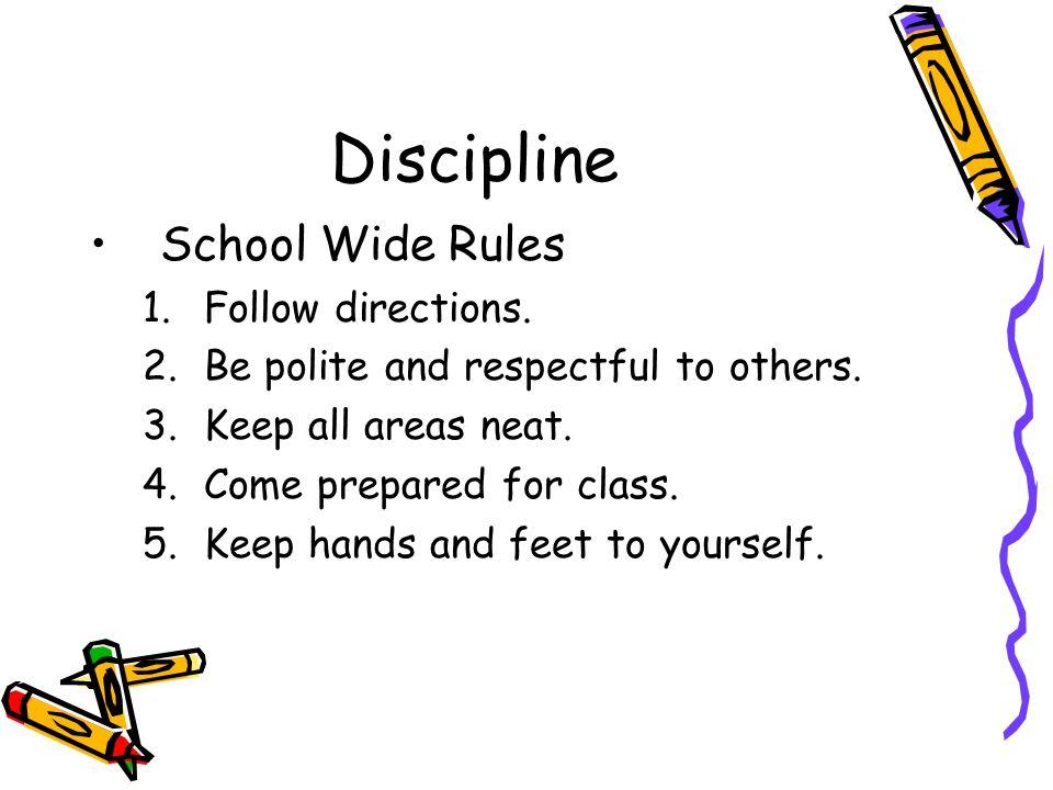 Discipline School Wide Rules Follow directions.
