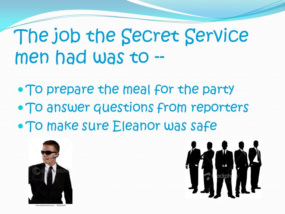 The job the Secret Service men had was to --