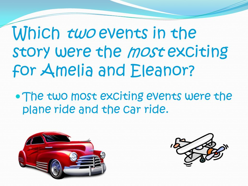Which two events in the story were the most exciting for Amelia and Eleanor