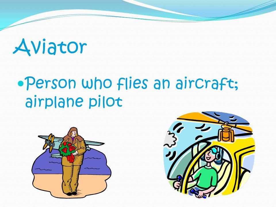 Aviator Person who flies an aircraft; airplane pilot