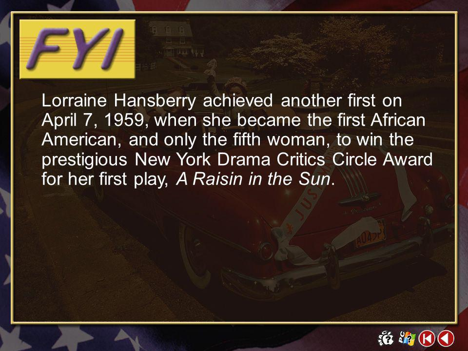 Lorraine Hansberry achieved another first on April 7, 1959, when she became the first African American, and only the fifth woman, to win the prestigious New York Drama Critics Circle Award for her first play, A Raisin in the Sun.