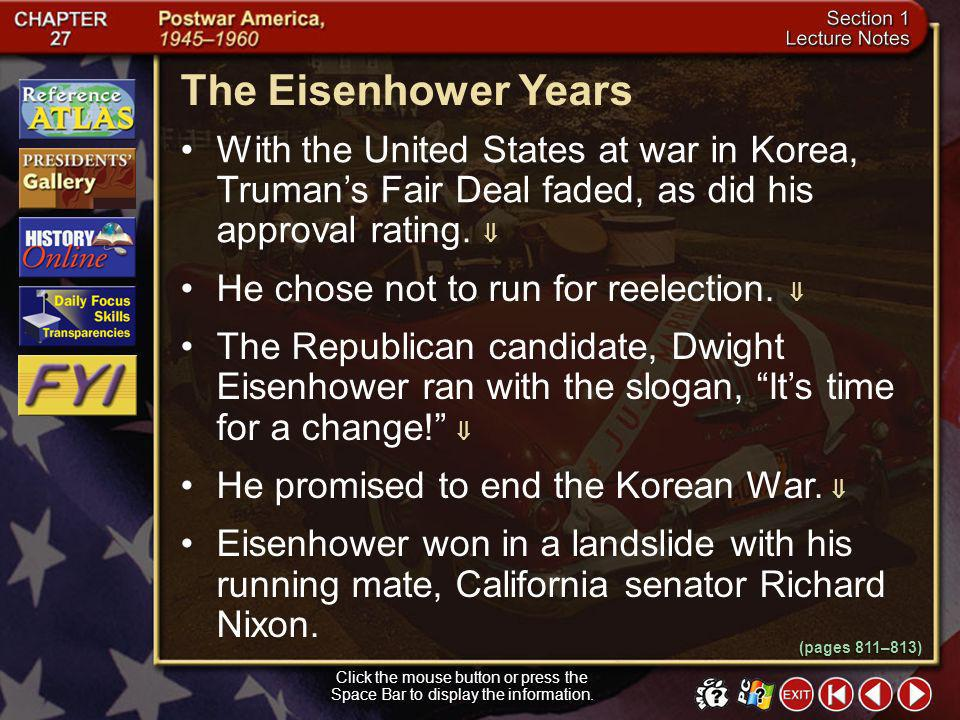 The Eisenhower Years With the United States at war in Korea, Truman's Fair Deal faded, as did his approval rating. 