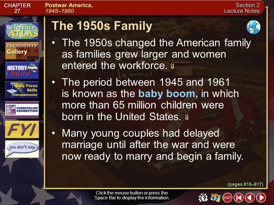 The 1950s Family The 1950s changed the American family as families grew larger and women entered the workforce. 