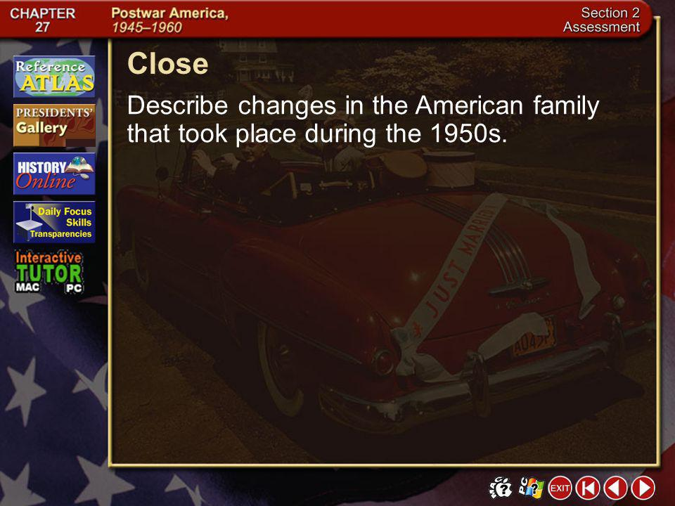 Close Describe changes in the American family that took place during the 1950s. Section 2-25