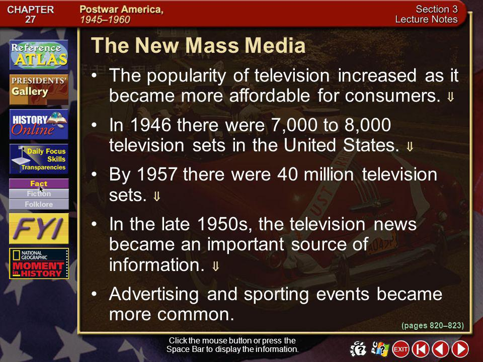 The New Mass Media The popularity of television increased as it became more affordable for consumers. 