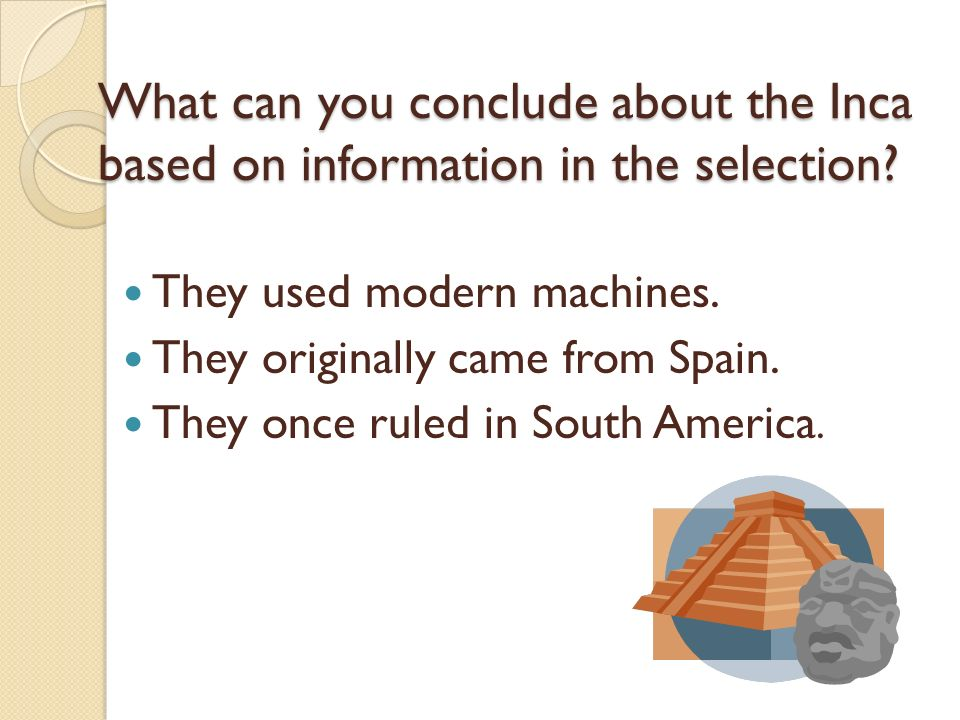 What can you conclude about the Inca based on information in the selection