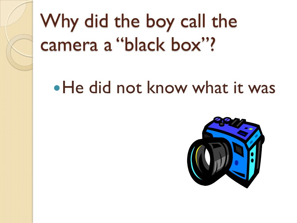 Why did the boy call the camera a black box