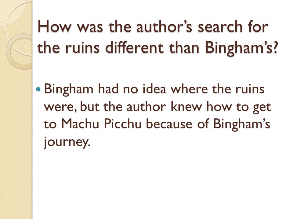 How was the author's search for the ruins different than Bingham's