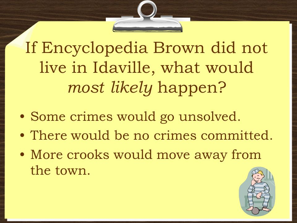 If Encyclopedia Brown did not live in Idaville, what would most likely happen