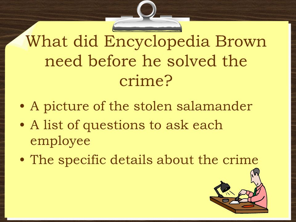 What did Encyclopedia Brown need before he solved the crime