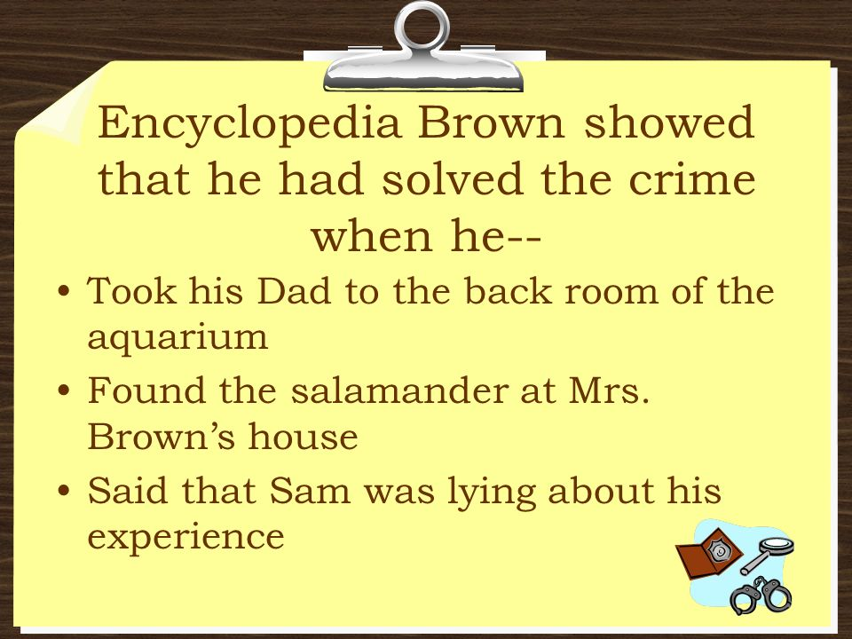 Encyclopedia Brown showed that he had solved the crime when he--