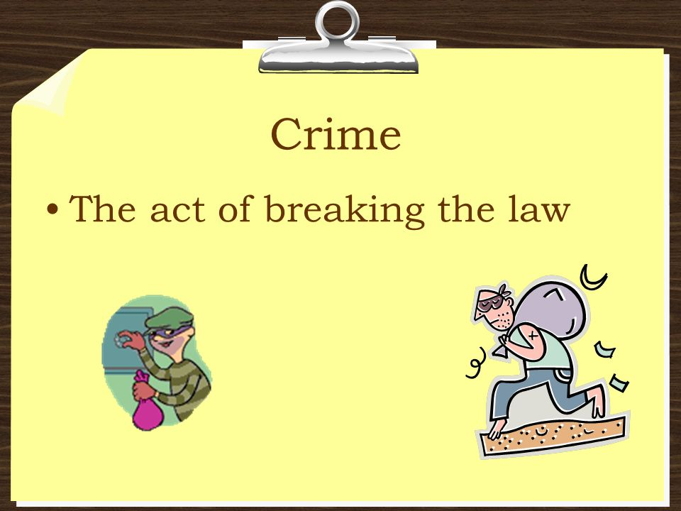 Crime The act of breaking the law