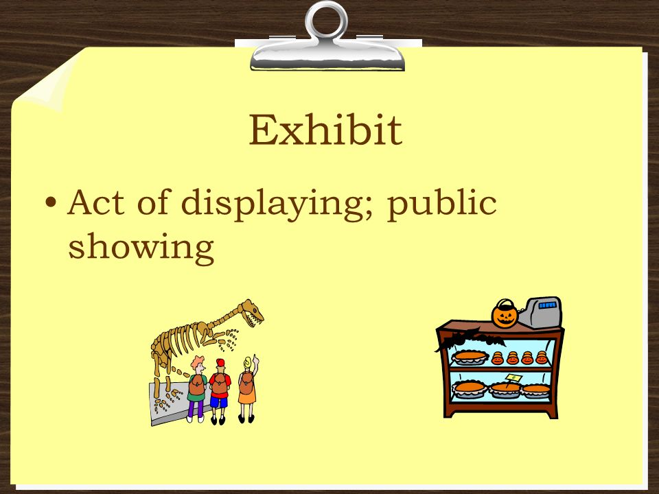 Exhibit Act of displaying; public showing