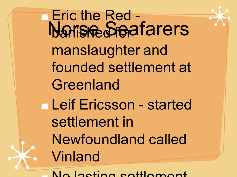Norse Seafarers Eric the Red - banished for manslaughter and founded settlement at Greenland.