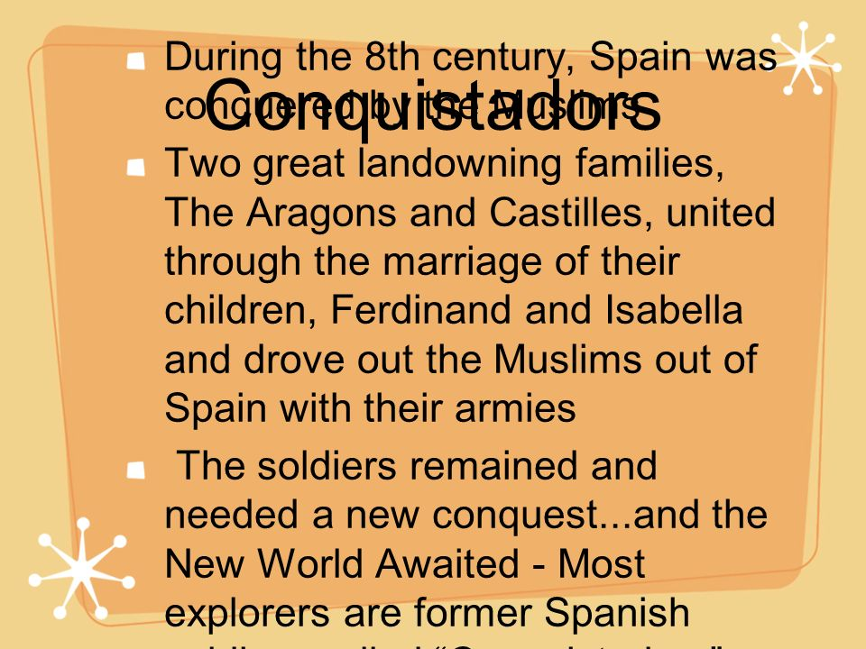 Conquistadors During the 8th century, Spain was conquered by the Muslims.
