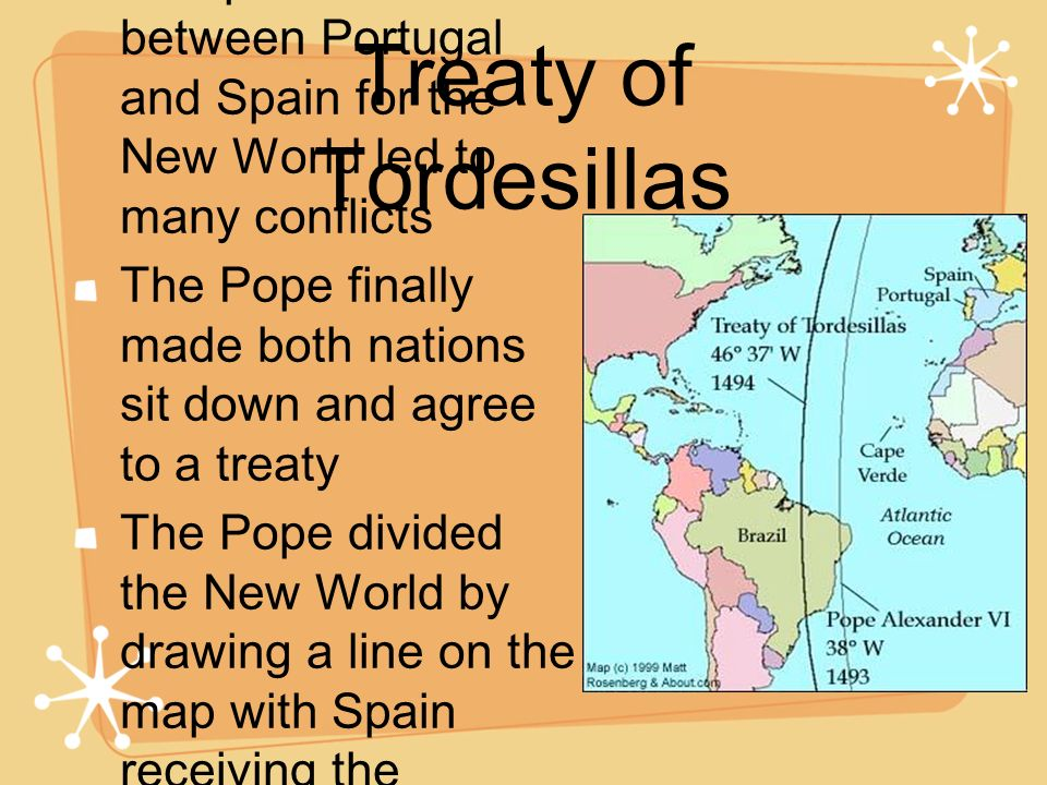 Treaty of Tordesillas Competition between Portugal and Spain for the New World led to many conflicts.