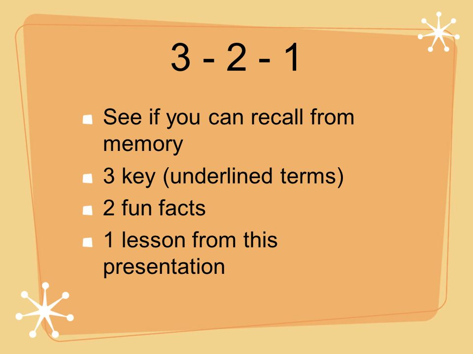 3 - 2 - 1 See if you can recall from memory 3 key (underlined terms)