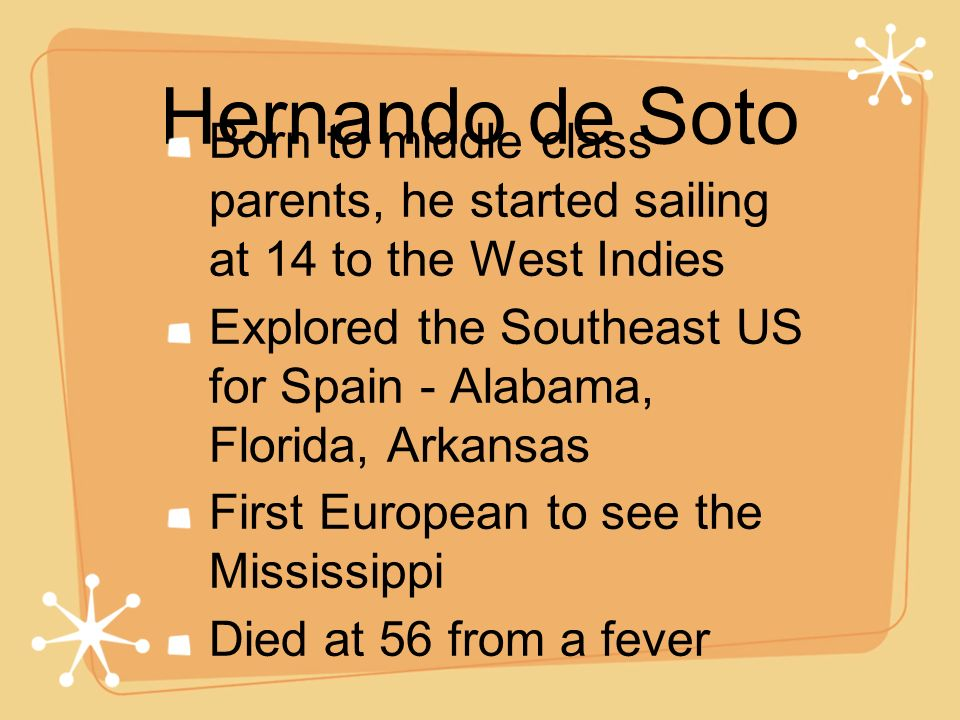 Hernando de Soto Born to middle class parents, he started sailing at 14 to the West Indies.