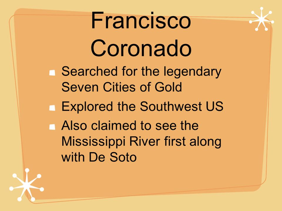 Francisco Coronado Searched for the legendary Seven Cities of Gold