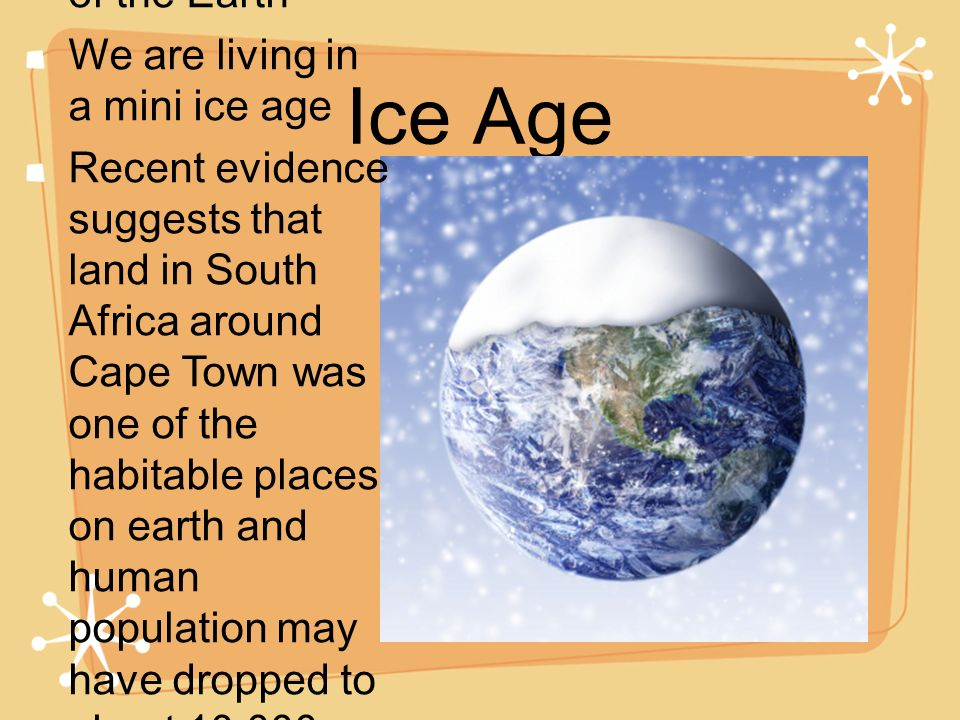 Ice Age Ice covered 1/3 of the Earth We are living in a mini ice age