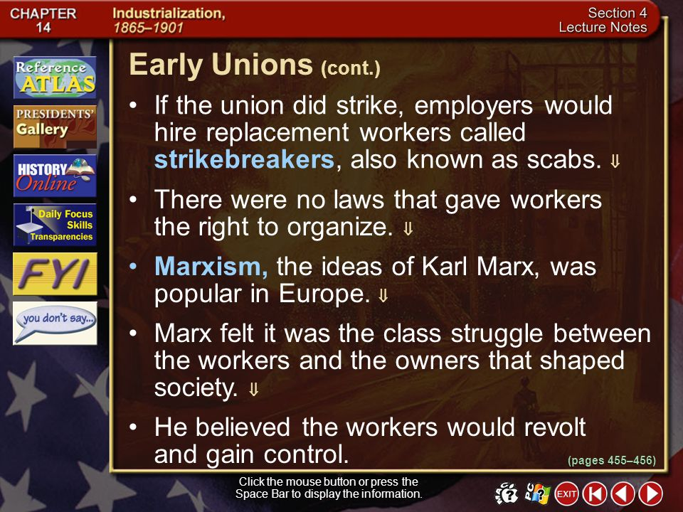 Early Unions (cont.) If the union did strike, employers would hire replacement workers called strikebreakers, also known as scabs. 