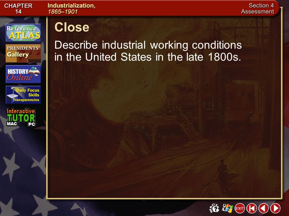 Close Describe industrial working conditions in the United States in the late 1800s. Section 4-34