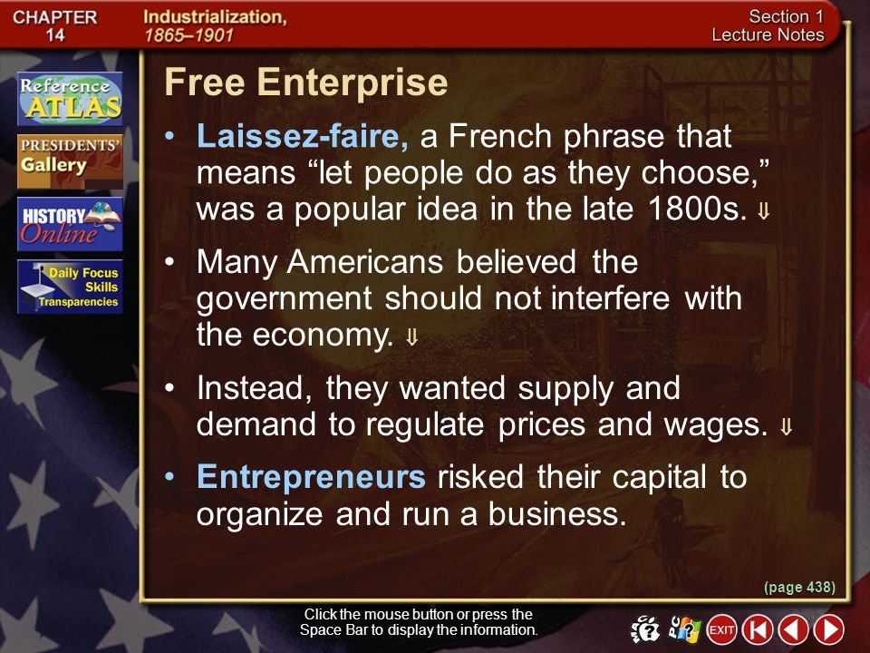Free Enterprise Laissez-faire, a French phrase that means let people do as they choose, was a popular idea in the late 1800s. 