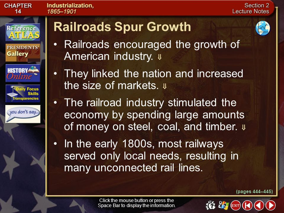 Railroads Spur Growth Railroads encouraged the growth of American industry.  They linked the nation and increased the size of markets. 