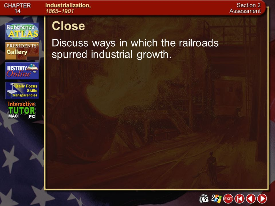 Close Discuss ways in which the railroads spurred industrial growth.