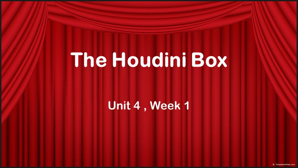 The Houdini Box Unit 4 , Week 1