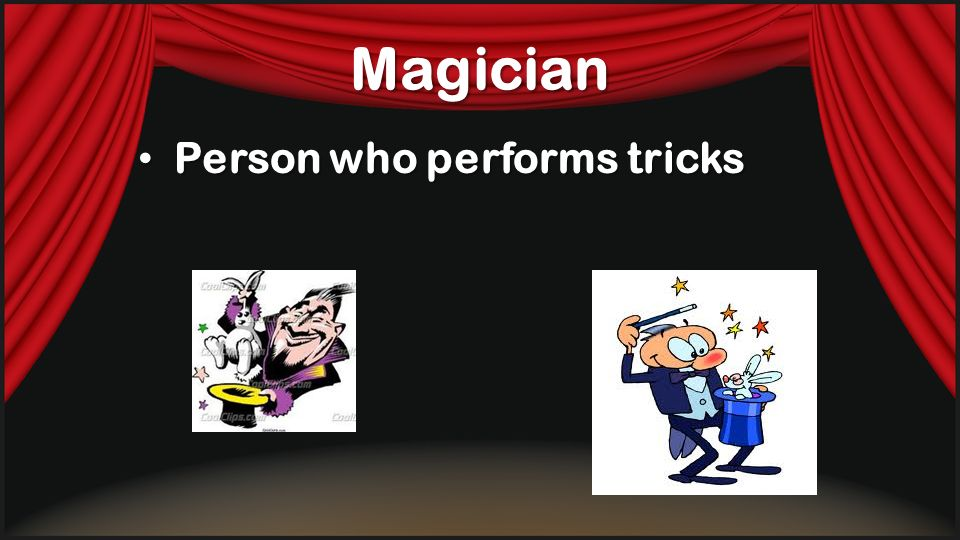 Magician Person who performs tricks