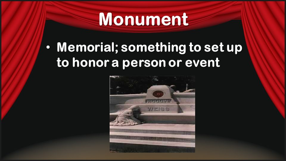 Monument Memorial; something to set up to honor a person or event