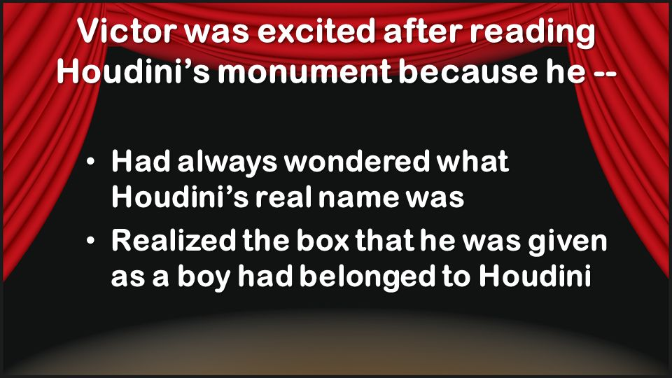 Victor was excited after reading Houdini's monument because he --