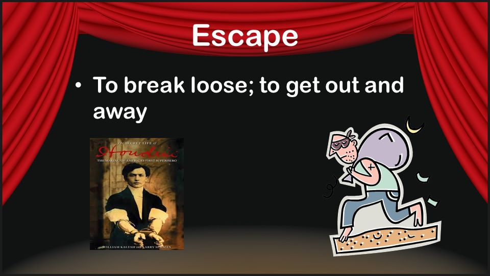 Escape To break loose; to get out and away
