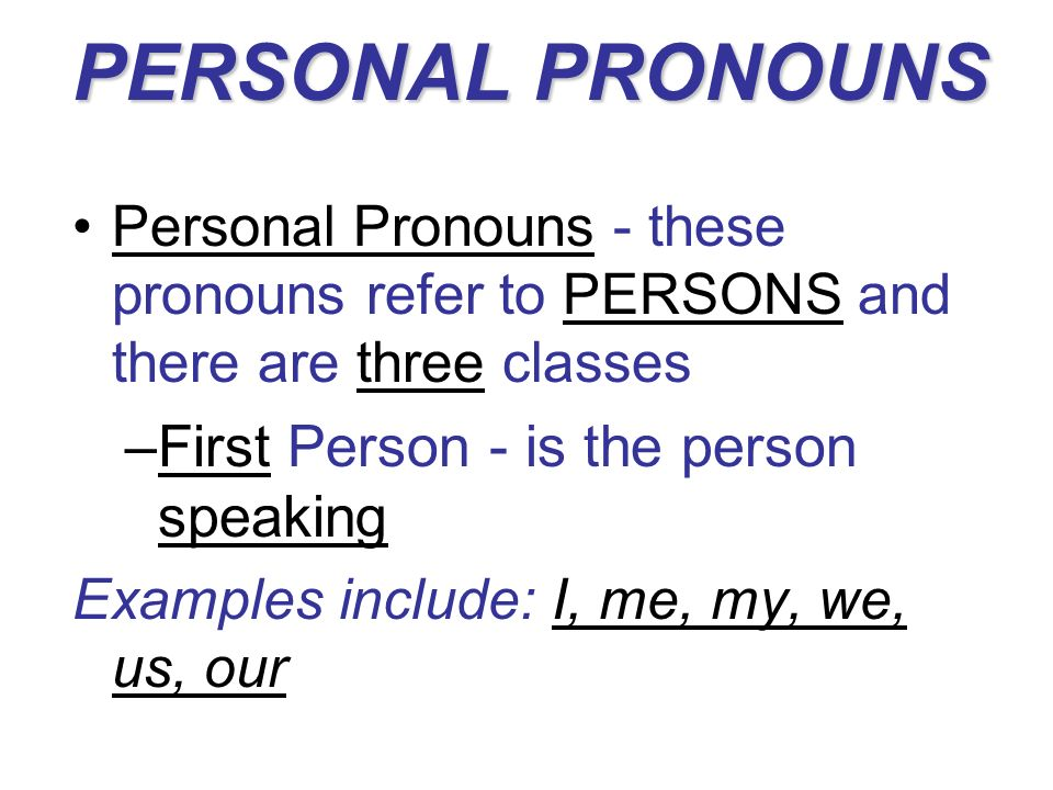 PERSONAL PRONOUNS First Person - is the person speaking