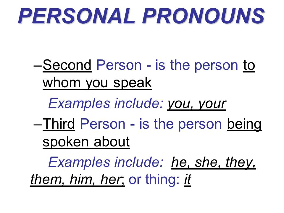 PERSONAL PRONOUNS Second Person - is the person to whom you speak