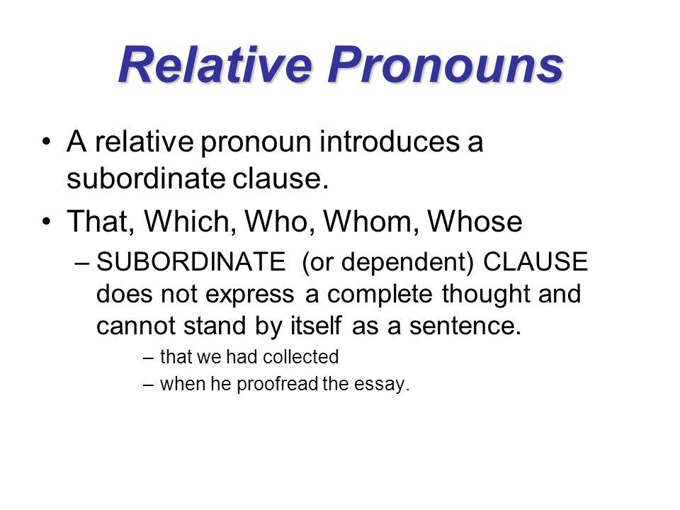Relative Pronouns A relative pronoun introduces a subordinate clause.