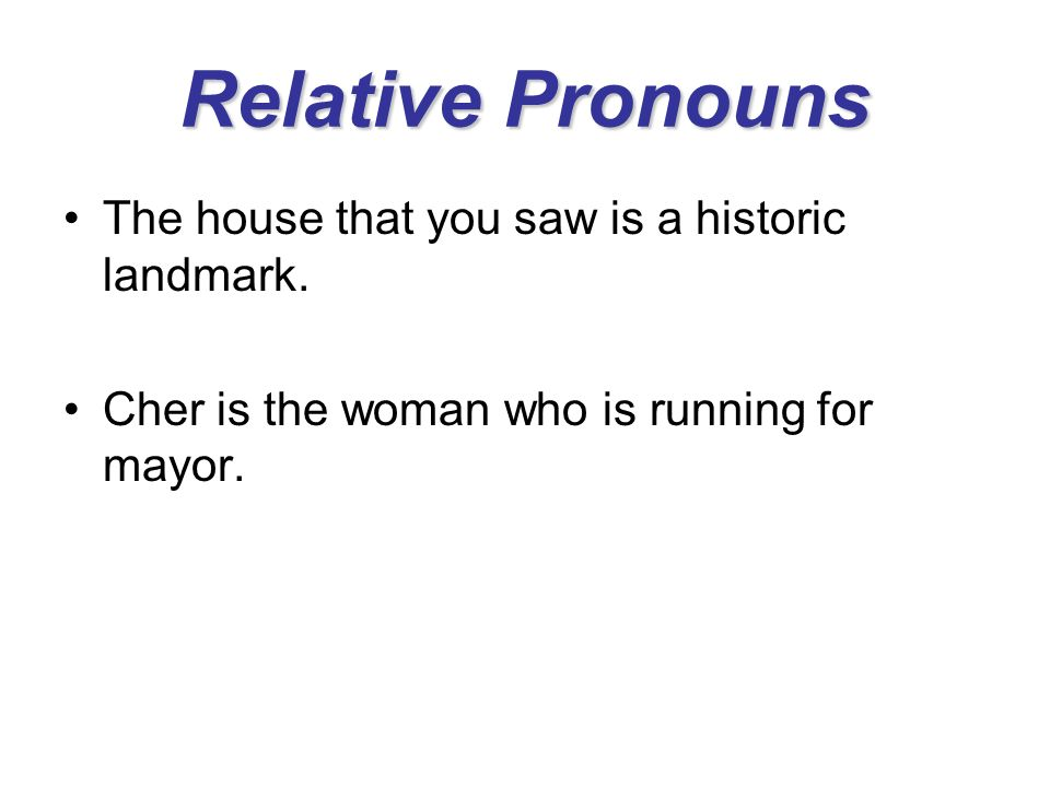 Relative Pronouns The house that you saw is a historic landmark.