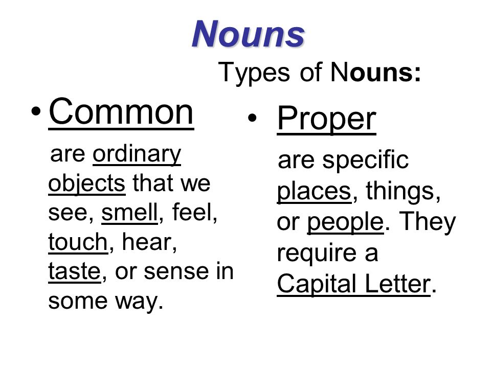 Nouns Types of Nouns: Common Proper