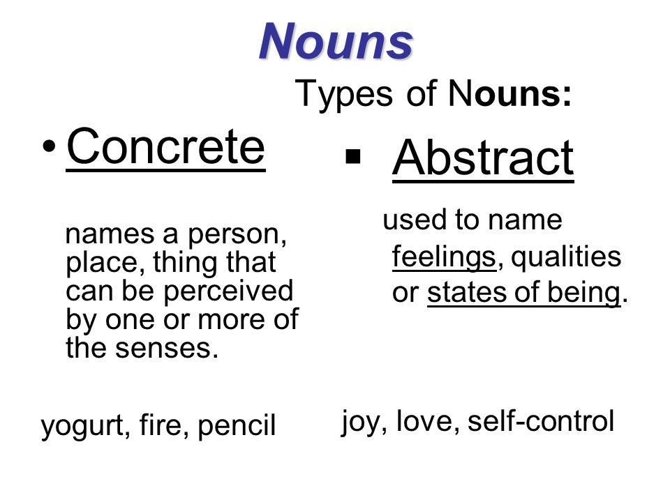 Nouns Types of Nouns: Concrete Abstract