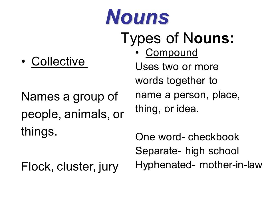 Nouns Types of Nouns: Collective Names a group of people, animals, or