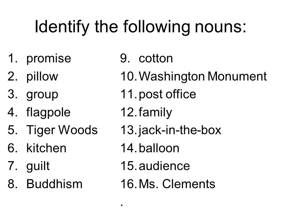 Identify the following nouns: