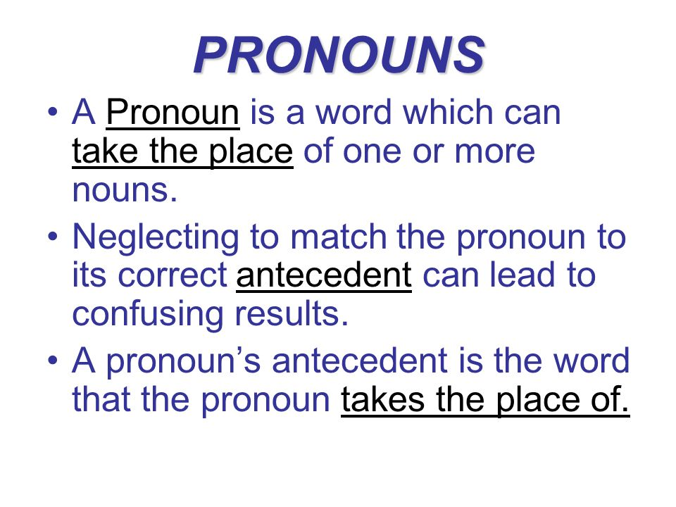 PRONOUNS A Pronoun is a word which can take the place of one or more nouns.