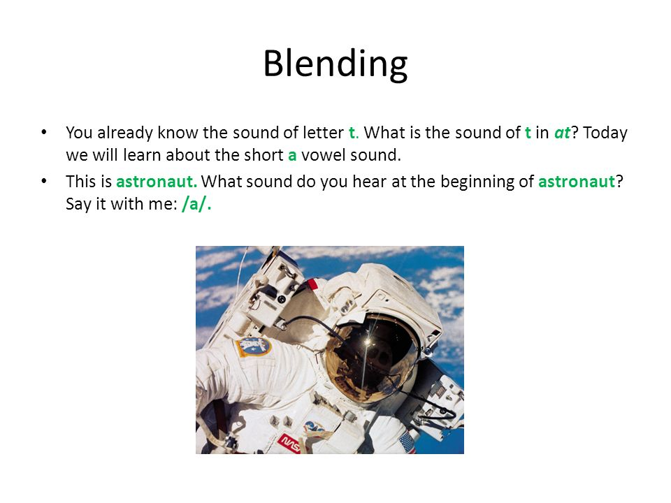 Blending You already know the sound of letter t. What is the sound of t in at Today we will learn about the short a vowel sound.