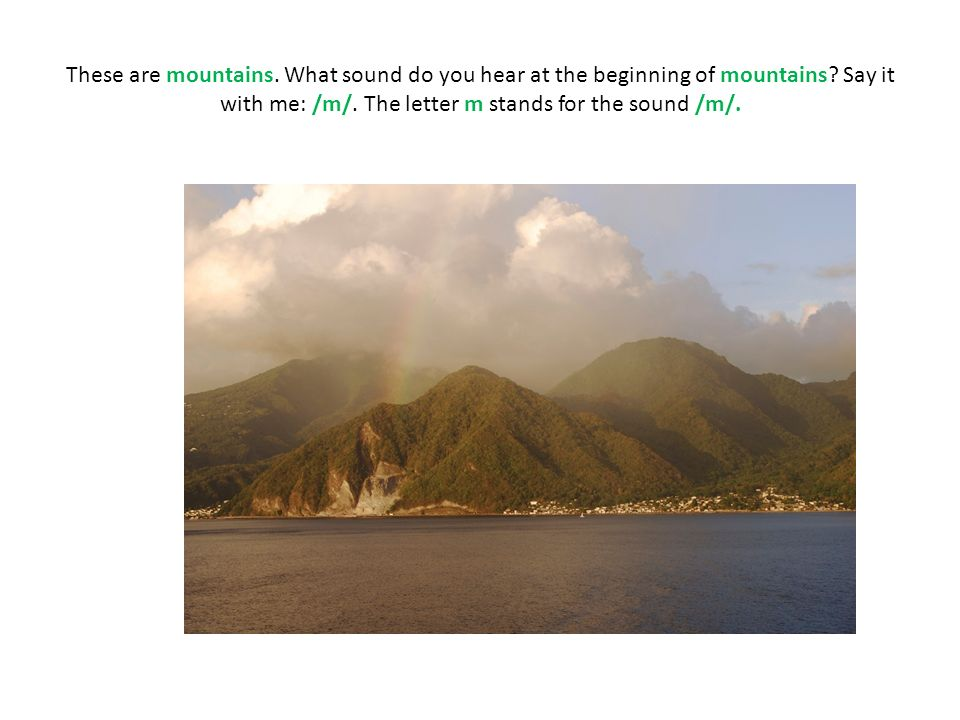 These are mountains. What sound do you hear at the beginning of mountains.